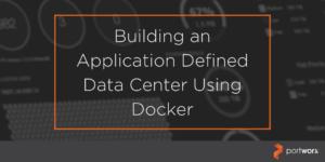 Building an Application Defined Data Center using Docker