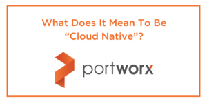 """What Does It Mean To Be """"Cloud Native""""?"""