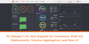 PX Release 1.1.6: ASG Support for Containers, Multi-AZ Deployments, Volume Aggregation, and a New UI