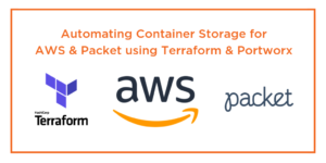 Automating Container Storage for AWS and Packet using Terraform and Portworx
