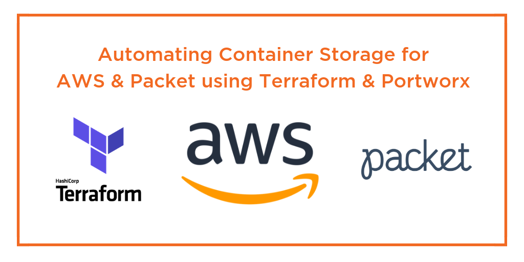 Automating Container Storage for AWS and Packet using