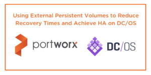 Using External Persistent Volumes to Reduce Recovery Times and Achieve High Availability on DC/OS