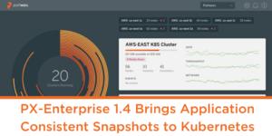 PX-Enterprise 1.4 Brings Application Consistent Snapshots to Kubernetes