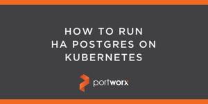 HOW TO RUN HA POSTGRES ON KUBERNETES