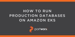 How to Run Production Databases on Amazon EKS