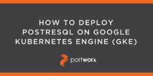 How to Deploy PostreSQL on Google Kubernetes Engine (GKE)