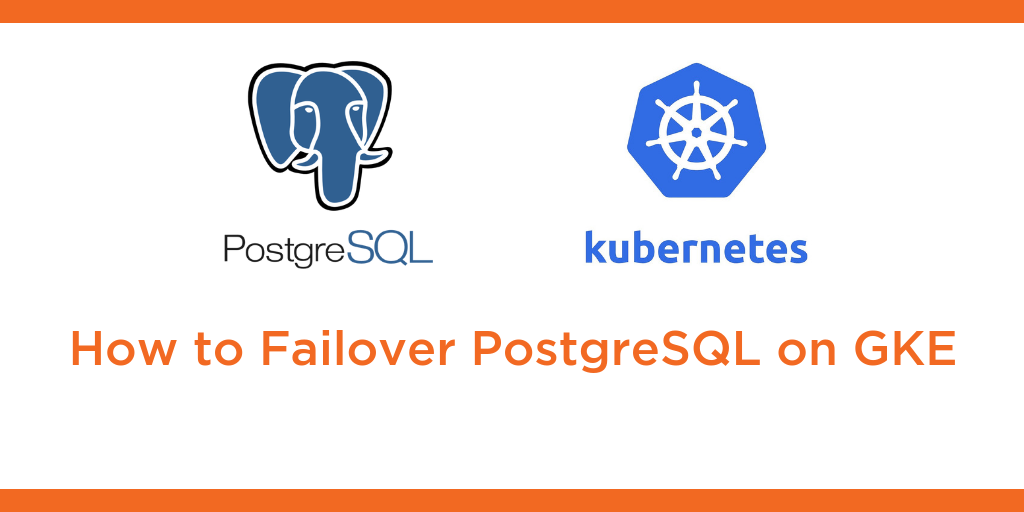 Kubernetes Tutorial: How to Failover PostgreSQL on Google Kubernetes