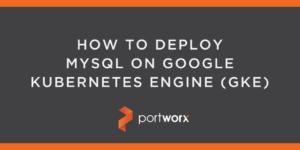 HOW TO DEPLOY MYSQL ON GOOGLE KUBERNETES ENGINE (GKE)