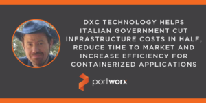Architect's Corner: DXC Technology Helps Italian Government Cut Infrastructure Costs in Half, Reduce Time to Market and Increase Efficiency for Containerized Applications